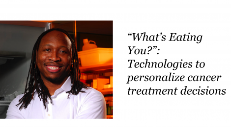 """What's Eating You?"": Technologies to personalize cancer treatment decisions"